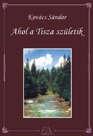 """Képtalálat a következőre: """"Kovács Sándor: Ahol a Tisza születik"""""""